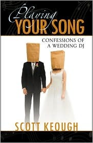 Playing Your Song: Confessions of a Wedding DJ Scott Keough