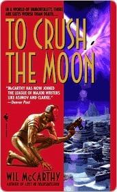 To Crush the Moon to Crush the Moon to Crush the Moon Wil McCarthy
