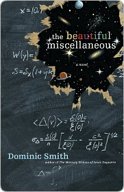 The Beautiful Miscellaneous: A Novel Dominic Smith
