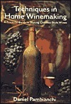 Techniques in Home Winemaking: A Practical Guide to Making Chateau-Style Wines  by  Daniel Pambianchi