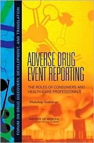 Adverse Drug Event Reporting:: The Roles of Consumers and Health-Care Professionals: Workshop Summary  by  National Research Council