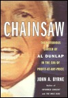 Chainsaw: The Notorious Career of Al Dunlap in the Era of Profit-at-Any-Price  by  John A. Byrne