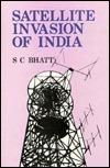 Satellite Invasion of India  by  S. C. Bhatt