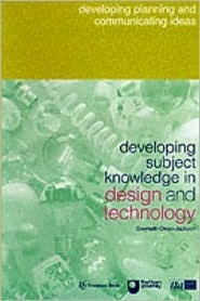 Developing Subject Knowledge in Design and Technology: Developing, Planning and Communicating Ideas Gwyneth Owen-Jackson