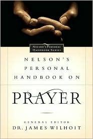 Nelsons Personal Handbook on Prayer: Nelsons Personal Handbook Series James Wilhoit
