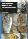 Decorating Porcelain: The American Technique  by  Catherine Bergoin