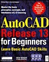 AutoCAD Release 13 for Beginners  by  Michael E. Beall