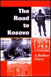 The Road To Kosovo: A Balkan Diary Greg Campbell