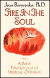 Fire in the Soul: A New Psychology of Spiritual Optimism  by  Joan Borysenko
