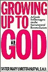 Growing Up to God: A Guide for Teenagers on the Sacrament of Reconciliation Mary L. Pastva