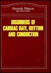 Disorders Of Cardiac Rate, Rhythm And Conduction Hamish Watson