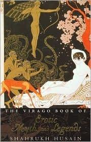 Virago Book of Erotic Myths and Legends Shahrukh Husain