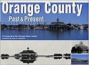 Orange County: Views of the Past & Present  by  George Ross Jezek