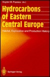 Hydrocarbons of Eastern Central Europe: Habitat, Exploration and Production History Bogdan M. Popescu