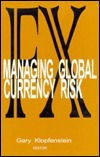 Fx: Managing Global Currency Risk  by  Gary Klopfenstein