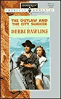 Outlaw and the City Slicker  by  Debbi Rawlins