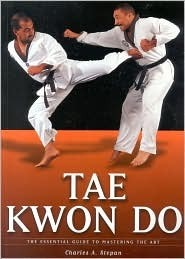 Tae Kwon Do: The Essential Guide to Mastering the Art Charles Stepan