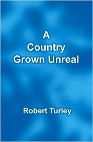 A Country Grown Unreal  by  Robert Turley
