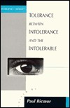 Tolerance Between Intolerance and the Intolerable Paul Ricoeur