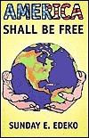 America Shall Be Free Sunday E. Edeko