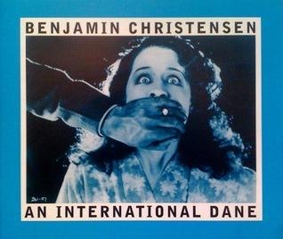 Benjamin Christensen: An International Dane  by  Jytte Jensen