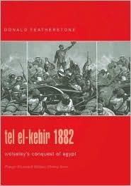 Tel El-Kebir 1882: Wolseleys Conquest of Egypt Donald F. Featherstone