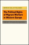 The Political Rights of Migrant Workers in Western Europe  by  Zig Layton-Henry