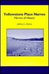 Yellowstone Place Names: Mirrors of History Aubrey L. Haines