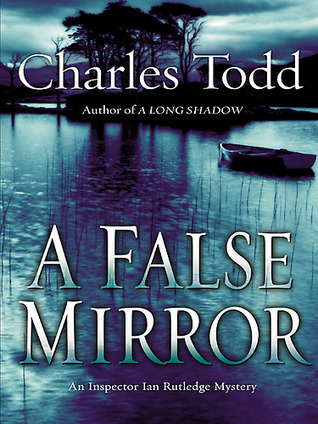 A False Mirror (Inspector Ian Rutledge, #9)  by  Charles Todd