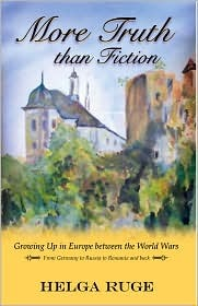 More Truth than Fiction/Growing Up in Europe between the World Wars  by  Helga Ruge