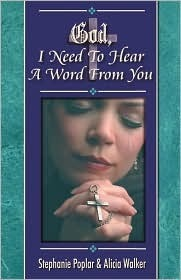 God, I Need to Hear a Word from You  by  Stephanie Poplar
