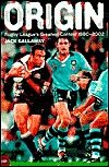 Origin: Rugby Leagues Greatest Contest, 1980-2002  by  Jack Gallaway