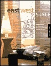 East West Style: A Design Guide for Blending Eastern and Western Elements at Home  by  Ann McArdle