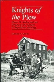 Knights of the Plow: Oliver H. Kelley and the Origins of the Grange in Republican Ideology (Henry a Wallace Series on Agricultural History and Rural Studies)  by  Thomas A. Woods