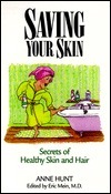 Saving Your Skin: Secrets of Healthy Skin and Hair  by  Anne Hunt