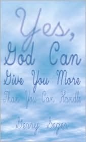 Yes, God Can Give You More Than You Can Handle  by  Gerry Lednicky Seger