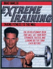 Extreme Training: Taking Fitness to the Max  by  Brad Hamler