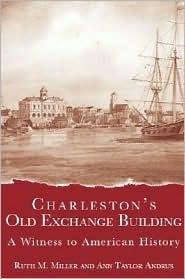 Charlestons Old Exchange Building:: A Witness to American History Ann Taylor Andrus