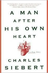 A Man After His Own Heart: A True Story  by  Charles Siebert