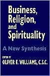 Business Religion Spirituality: A New Synthesis Oliver F. Williams