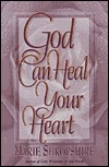 God Can Heal Your Heart  by  Marie Shropshire