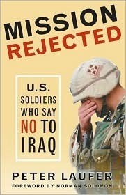 Mission Rejected: U.S. Soldiers Who Say No to Iraq  by  Peter Laufer