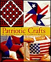Patriotic Crafts: 60 Spirited Projects That Celebrate America  by  Chris Rankin