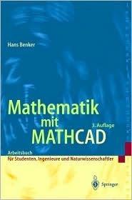 Mathematik Mit MathCAD: Arbeitsbuch Fur Studierende, Ingenieure Und Naturwissenschaftler (3. Neu Bearb. U. Aktualisierte)  by  Hans Benker