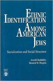 Ethnic Identification Among American Jews: Socialization and Social Structure Arnold Dashefsky