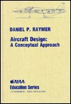 Aircraft Design: A Conceptual Approach and Rds-Student: Software for Aircraft Design, Sizing, and Performance Set Daniel Raymer