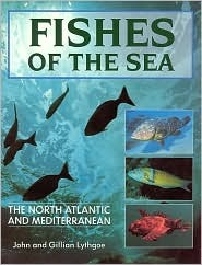 Fishes of the Sea: The North Atlantic and Mediterranean John Lythgoe
