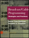 Broadcast/Cable Programming: Strategies and Practices  by  Susan Tyler Eastman