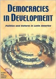 Democracies in Development: Politics and Reform in Latin America [With CDROM] J. Mark Payne