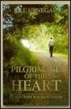 Pilgrimage of the Heart: Finding Your Way Back to God Bill Henegar